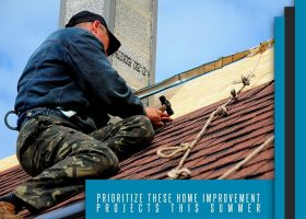 Prioritize These Home Improvement Projects This Summer